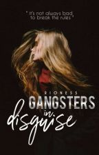GANGSTERS IN DISGUISE by Rioness