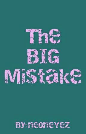The BIG Mistake  by ne0neYeZ