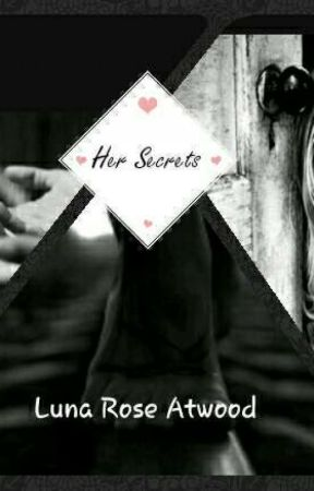Her Secrets ~ Luna Rose Atwood ~ Book 3 [Slow Updates]  by AllieLoveHeart101