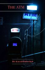 The ATM by KallieReader28