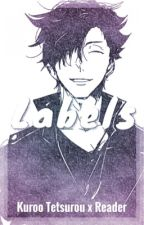 Labels || Kuroo Tetsurou x Reader by Paper-Threads