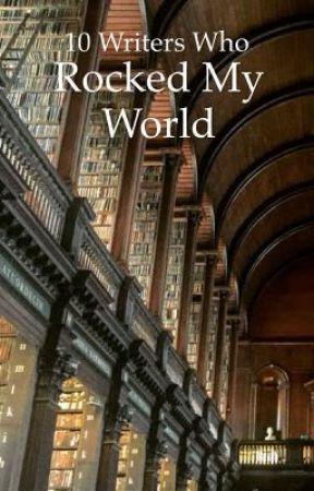 10 Writers Who Rocked My World by lukenoch