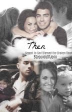 Then (Sequel to God Blessed the Broken Road) by 5SecondsOfJemi