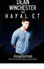 DEAN WİNCHESTER İLE HAYAL ET by elenagilbertstark