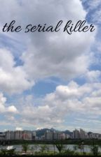 The Serial Killer: Park Jimin X Reader (hiatus) by mikylafowler1024
