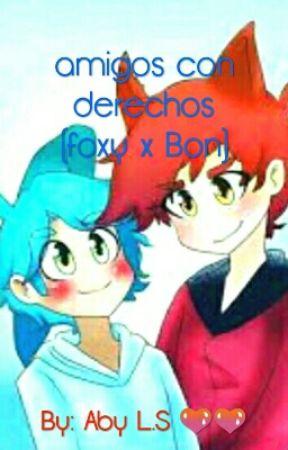 Amigos Con Derechos (Foxy X Bon Fnafhs) (Yaoi) by soyAbyEsoEsTodo