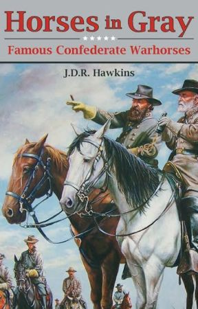 Horses in Gray: Famous Confederate Warhorses by jdrhawkins