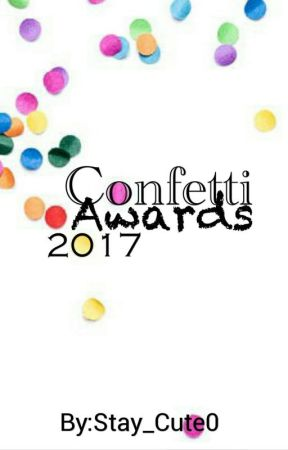 Confetti Awards 2017 {Closed Forever} by Stay_Cute0