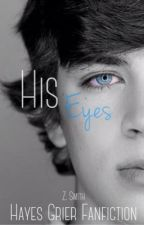 His Eyes // Hayes Grier Fanfiction by zoensmith_