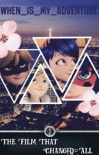The Film That Changed It All: A Watching Miraculous Fanfic by When_Is_My_Adventure