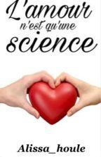 L'amour n'est qu'une science by Alissa_houle