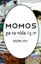 Momos pa tu vida <3 :v by Nozomi_Nyx