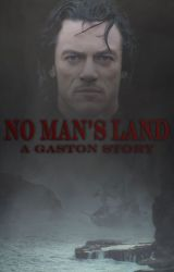 No Man's Land | A Gaston Story by silverscreenwriter