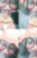 are you the one? by luisamarie65