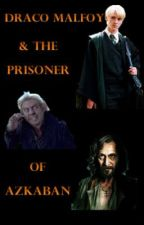 Draco Malfoy and the Prisoner of Azkaban (BOOK 3) by malfoy101
