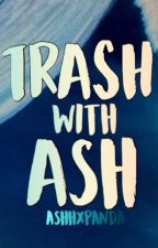 Trash with Ash by ashhxpanda