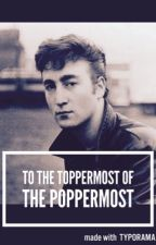 TO THE TOPPERMOST OF THE POPPERMOST (completed) by MrsMclennon1