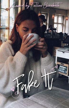 Fake It   ✔️ by BornToWrite47