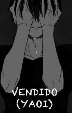 VENDIDO (YAOI) by CataHerrera8
