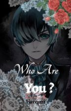 Who are you ( Ciel x modern  Reader) by lyzee1222