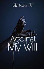 Against my will (Slow updates) by ReineDramatique