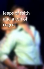 leaps of faith and a ton of regret by falsethoes