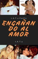 Engañando al amor (t.A.T.u Fanfic) by -kmr_92-