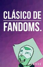 Clásico de fandoms. by lady_damasco_567