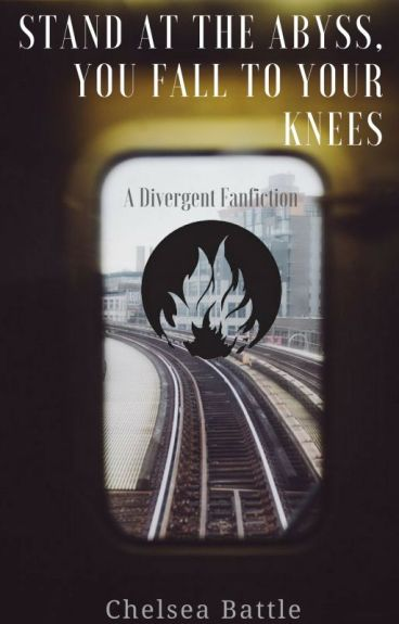 stand at the abyss, you fall to your knees (a Divergent fanfiction)