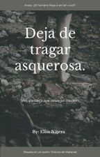 Deja de tragar asquerosa. by ElisaNjeraGonzlez