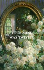 your mind was twisted (your heart was no different) by babymedicine