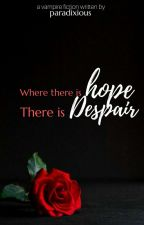 Where There Is Hope, There Is Despair by paradixious