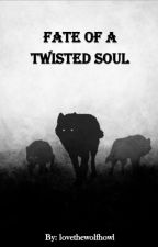 Fate of a Twisted Soul by lovethewolfhowl