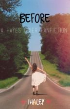 Before ( A hayes grier fanfic) by lhaley