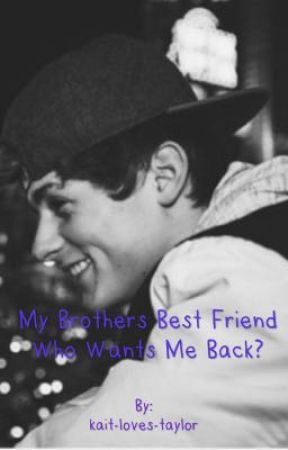 My brothers best friend who wants me back? by kait-loves-taylor