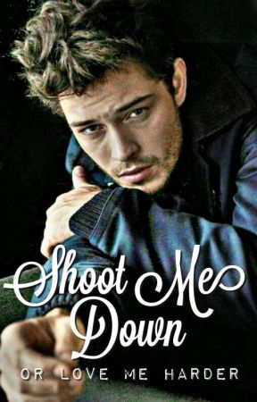 SHOOT ME DOWN -3- OR LOVE ME HARDER by VyHUniverse02