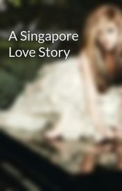 A Singapore Love Story by Andrea_Xenith