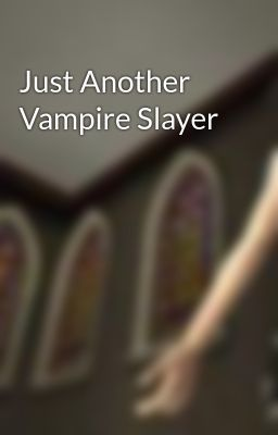 Just Another Vampire Slayer