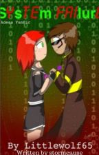 System Failure (An Adesa Fanfic) [Originally by Littlewolf65] by stormcause