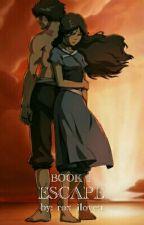 Escape  Book One  Zutara by rox_isreyna