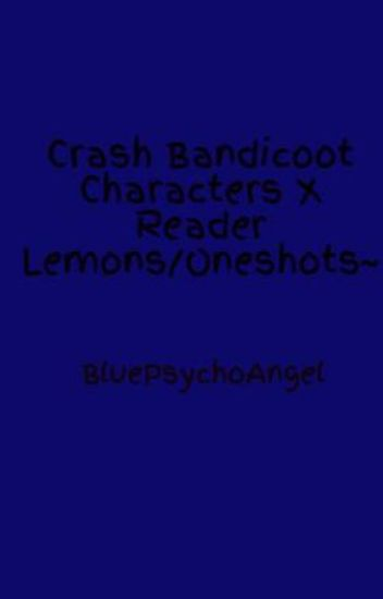 crash bandicoot characters x reader lemons oneshots