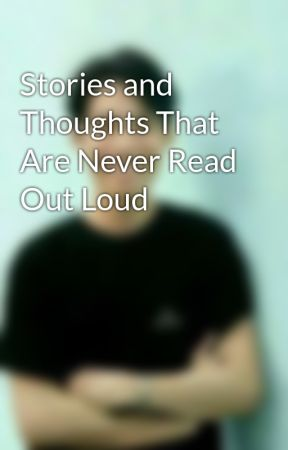Stories and Thoughts That Are Never Read Out Loud by patatasprans
