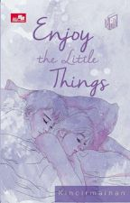 Enjoy The Little Thing [SEGERA TERBIT]  by kincirmainan