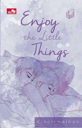 Enjoy The Little Thing [SEGERA TERBIT]  by kincirmainan
