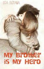 My Brother is My Hero❤ by ListaSugiyana