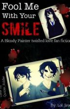 Fool Me with Your Smile (Bloody Painter Twisted Romance) by PichuPanda
