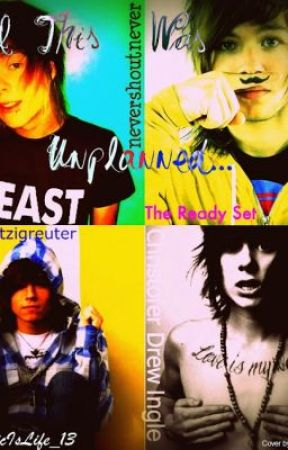 Well This Was Unplanned...(NeverShoutNever/The Ready Set fanfic)EDITING by MusicIsLife_13