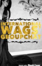 International WAGs' Groupchat by 4TL4NT1C