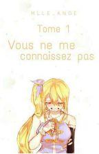 Tome 1 - Vous ne me connaissez pas by Mlle_Ange