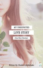 My Unexpected Love Story (One Shot Stories) by blueberrymilkshake